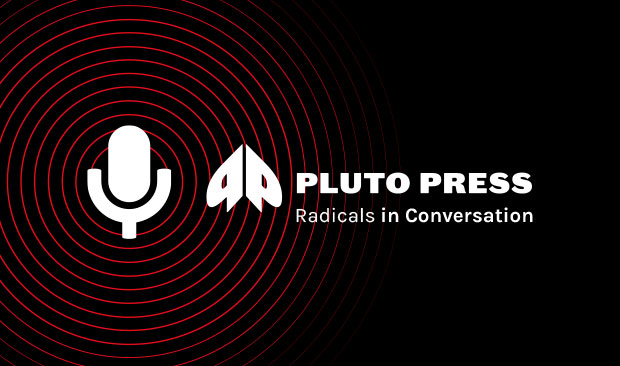 Radicals in Conversation - Pluto Press Podcast screencard